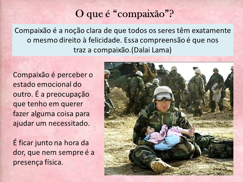 traz a compaixão.(Dalai Lama)