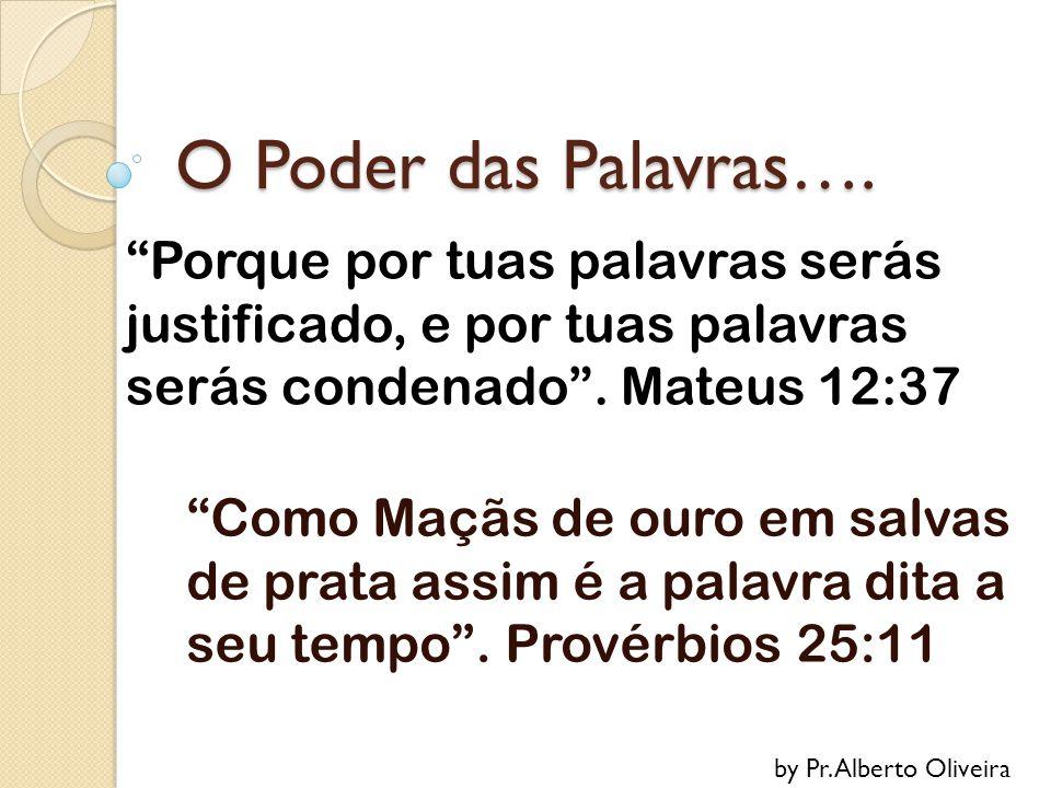 O Poder das Palavras…. Porque por tuas palavras serás justificado, e por tuas palavras serás condenado . Mateus 12:37.