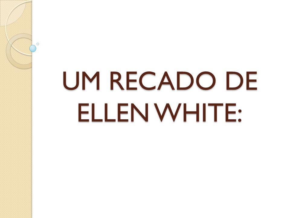 UM RECADO DE ELLEN WHITE: