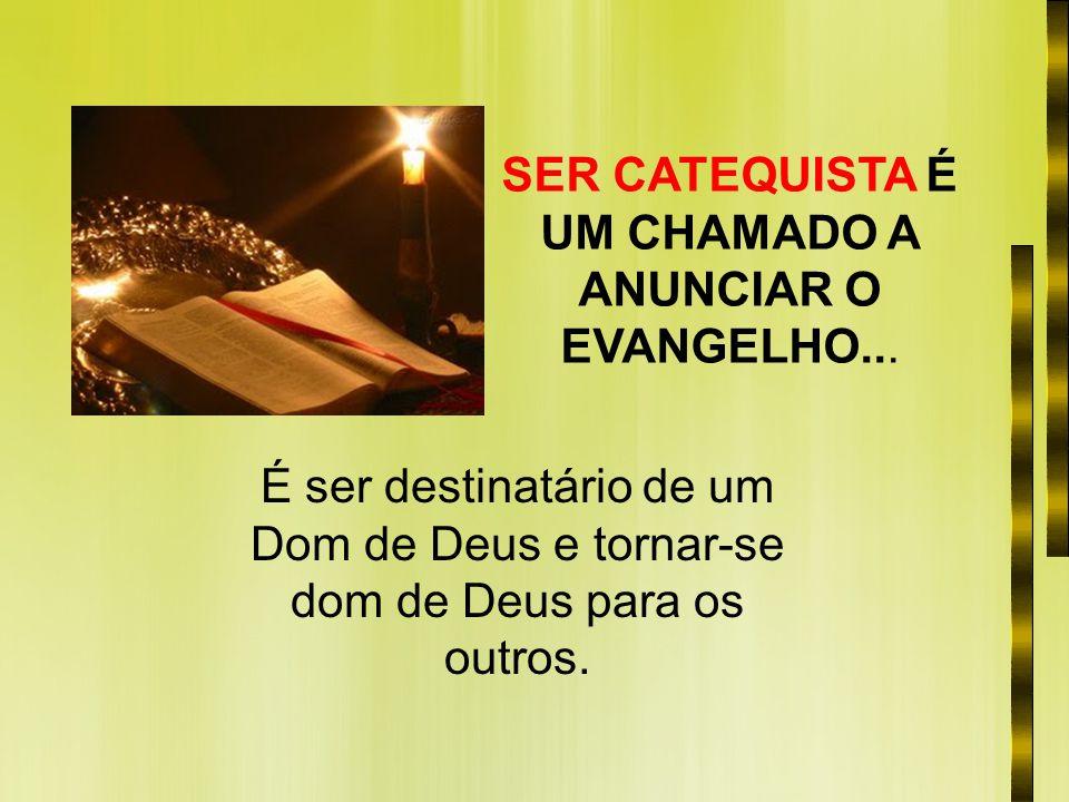 SER CATEQUISTA É UM CHAMADO A ANUNCIAR O EVANGELHO...