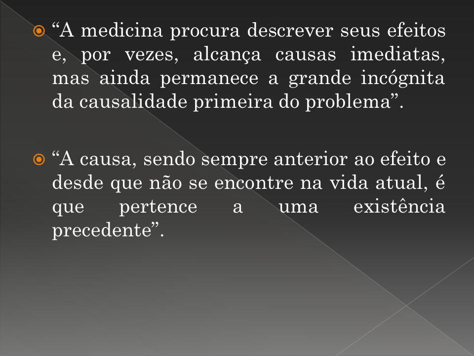 A medicina procura descrever seus efeitos e, por vezes, alcança causas imediatas, mas ainda permanece a grande incógnita da causalidade primeira do problema .