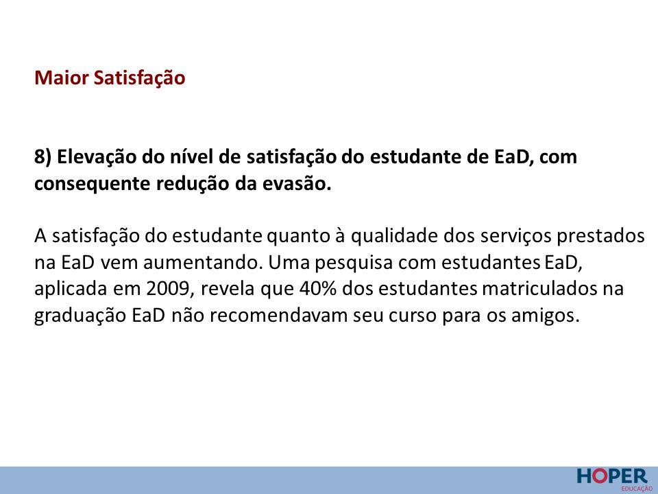 Maior Satisfação 8) Elevação do nível de satisfação do estudante de EaD, com consequente redução da evasão.