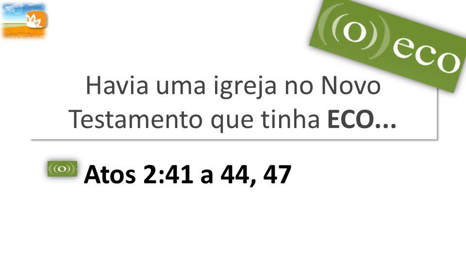 Havia uma igreja no Novo Testamento que tinha ECO...