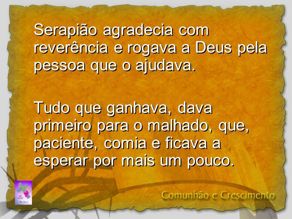 Serapião agradecia com reverência e rogava a Deus pela pessoa que o ajudava.