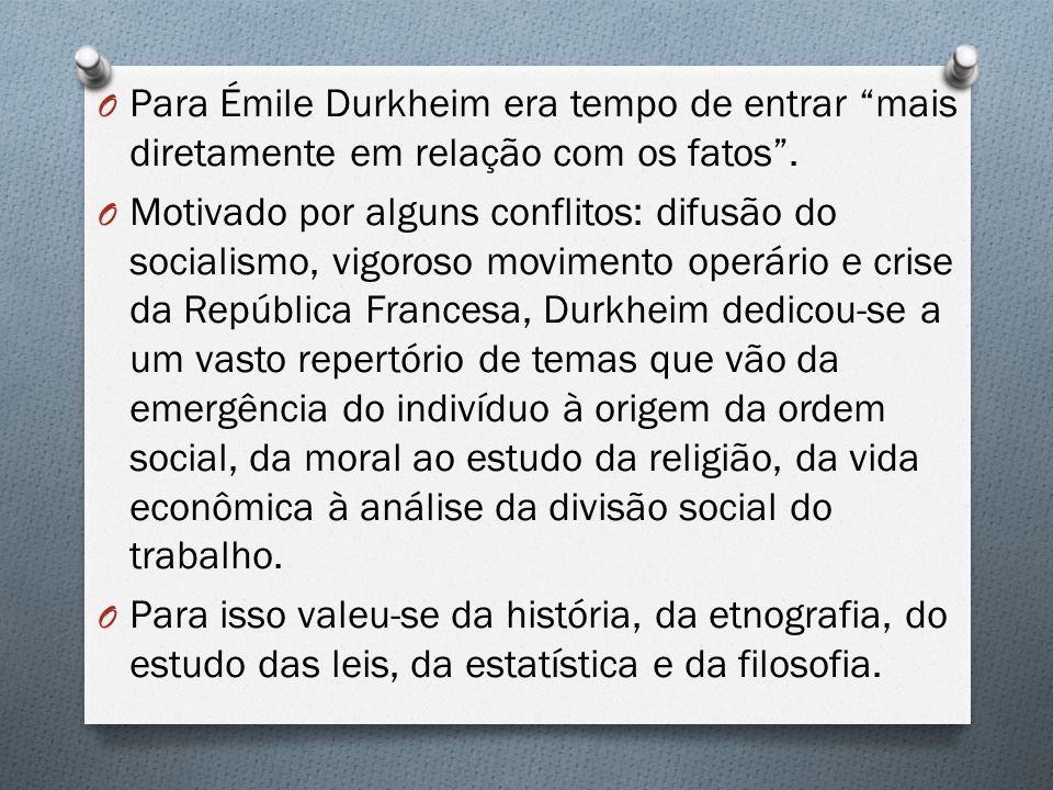 Para Émile Durkheim era tempo de entrar mais diretamente em relação com os fatos .