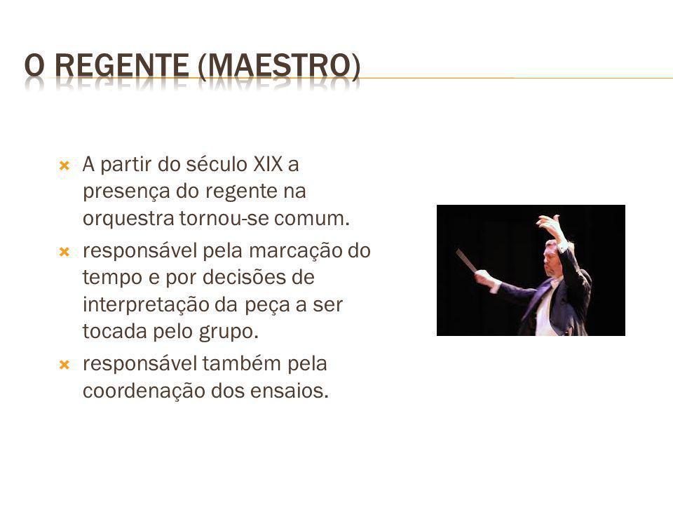 O regente (maestro) A partir do século XIX a presença do regente na orquestra tornou-se comum.