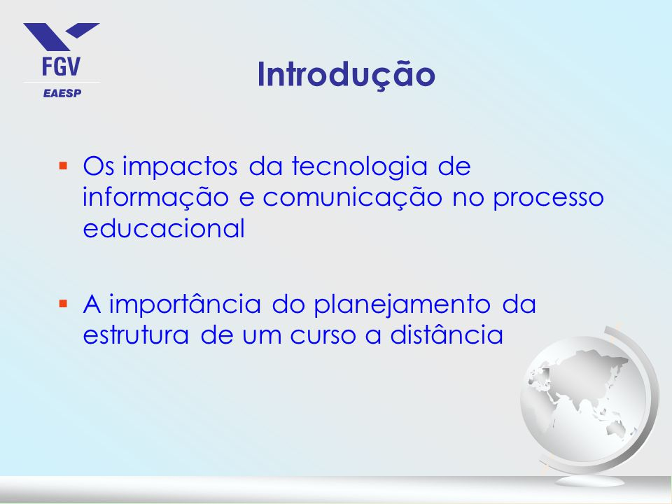 Introdução Os impactos da tecnologia de informação e comunicação no processo educacional.