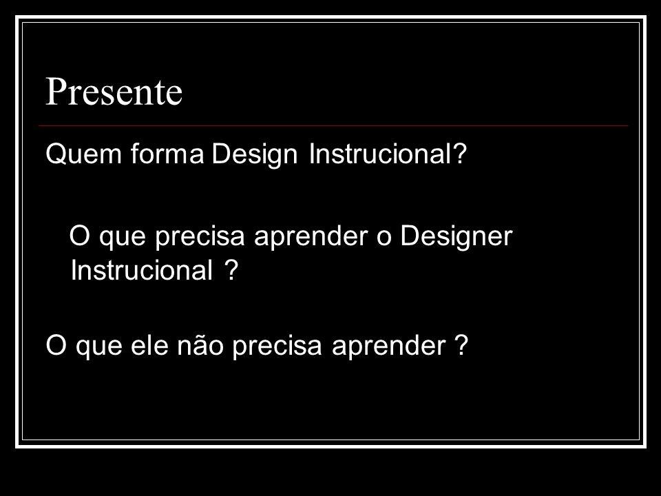 Presente Quem forma Design Instrucional