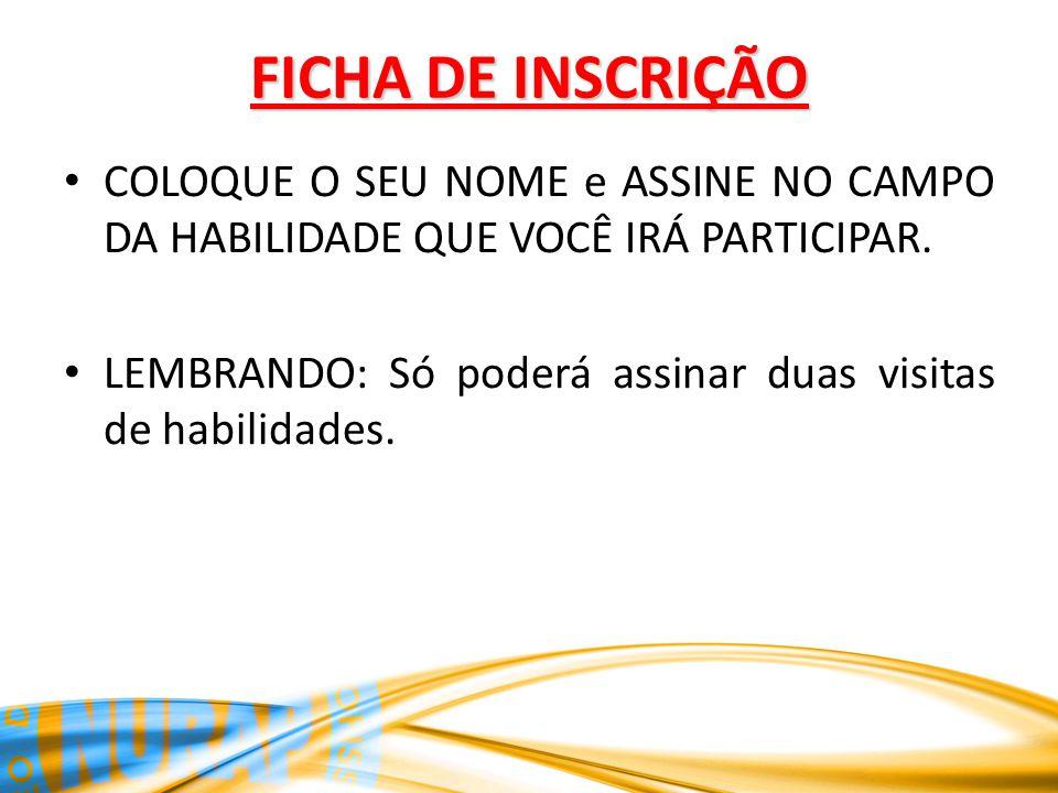 FICHA DE INSCRIÇÃO COLOQUE O SEU NOME e ASSINE NO CAMPO DA HABILIDADE QUE VOCÊ IRÁ PARTICIPAR.