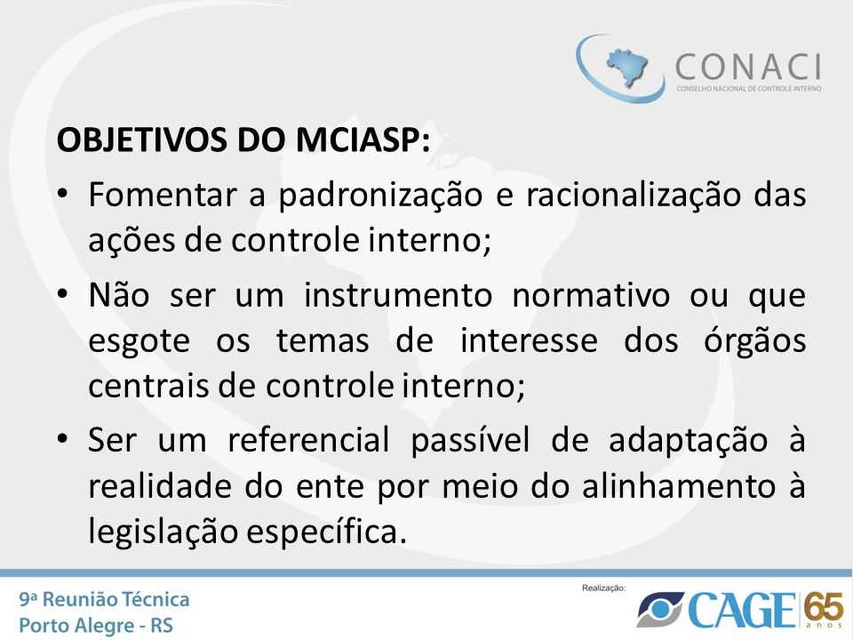 OBJETIVOS DO MCIASP: Fomentar a padronização e racionalização das ações de controle interno;