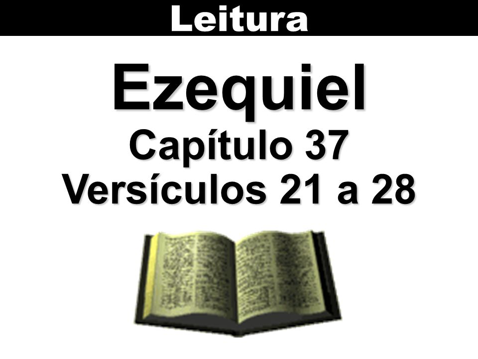 Leitura Ezequiel Capítulo 37 Versículos 21 a 28