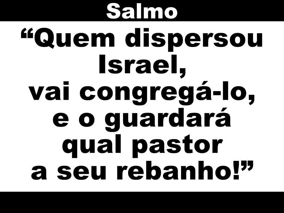 Salmo Quem dispersou Israel, vai congregá-lo, e o guardará qual pastor a seu rebanho!
