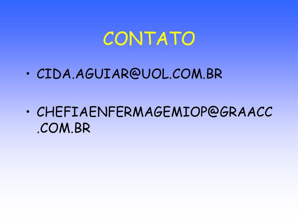 CONTATO CIDA.AGUIAR@UOL.COM.BR CHEFIAENFERMAGEMIOP@GRAACC.COM.BR