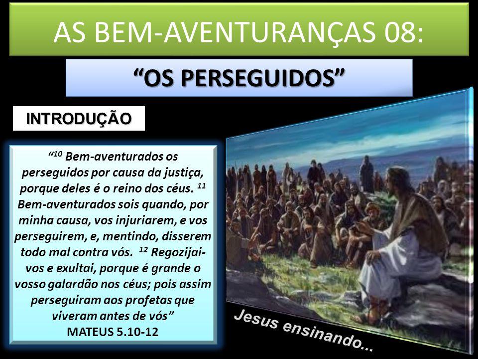 AS BEM-AVENTURANÇAS 08: OS PERSEGUIDOS INTRODUÇÃO Jesus ensinando...