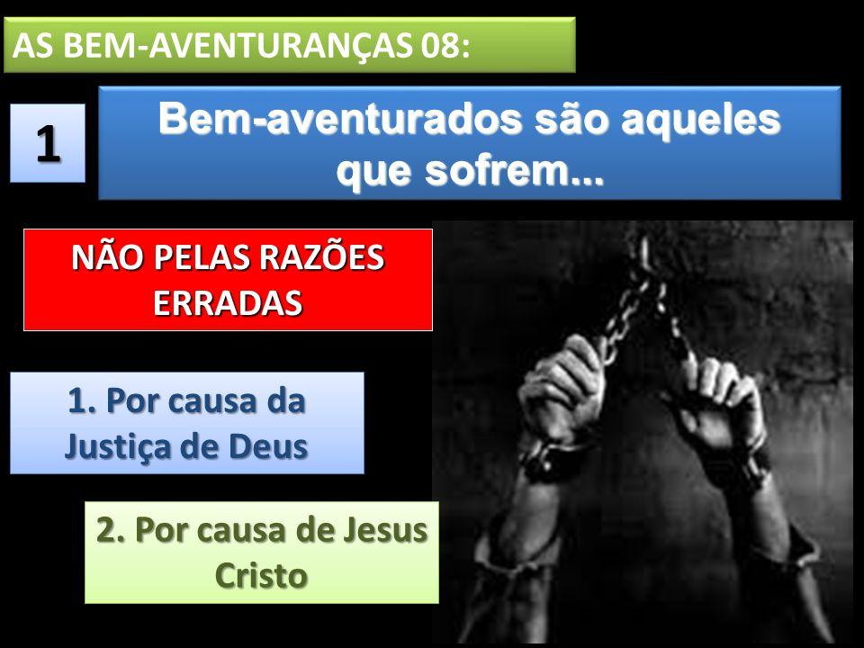 1 Bem-aventurados são aqueles que sofrem... AS BEM-AVENTURANÇAS 08: