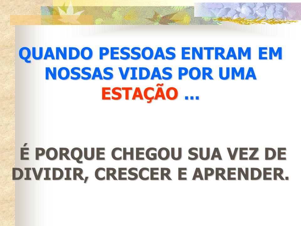 QUANDO PESSOAS ENTRAM EM NOSSAS VIDAS POR UMA ESTAÇÃO ...