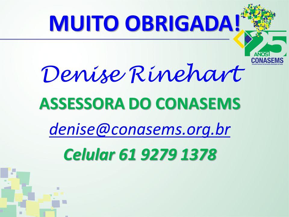 MUITO OBRIGADA! Denise Rinehart ASSESSORA DO CONASEMS