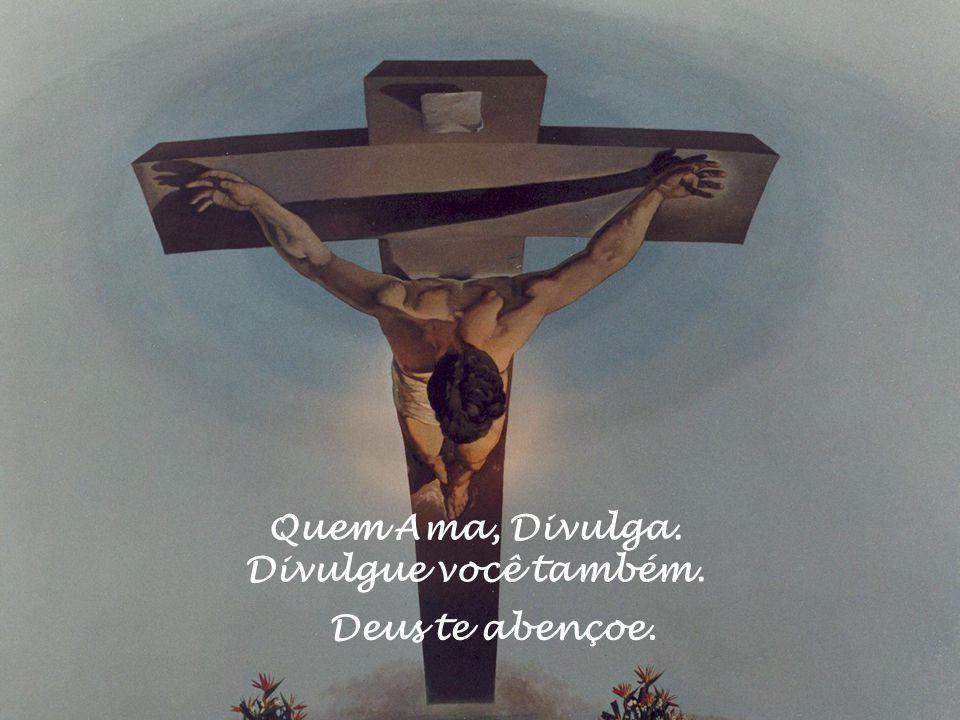 Quem Ama, Divulga. Divulgue você também. Deus te abençoe.