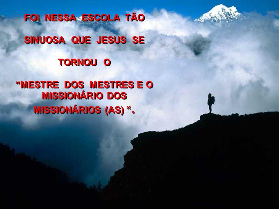 MESTRE DOS MESTRES E O MISSIONÁRIO DOS MISSIONÁRIOS (AS) .