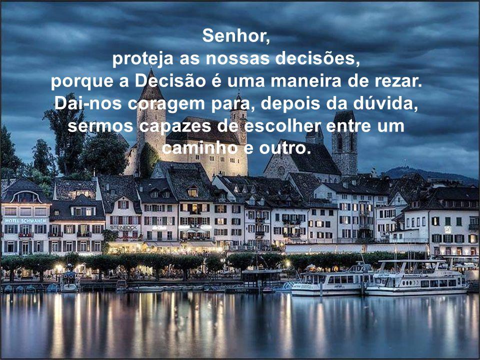 Senhor, proteja as nossas decisões, porque a Decisão é uma maneira de rezar.