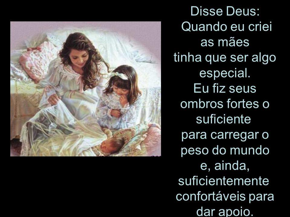 Disse Deus: Quando eu criei as mães tinha que ser algo especial