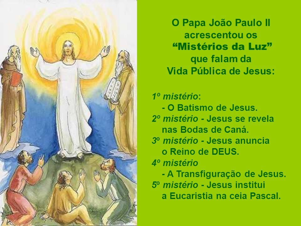 O Papa João Paulo II acrescentou os Mistérios da Luz
