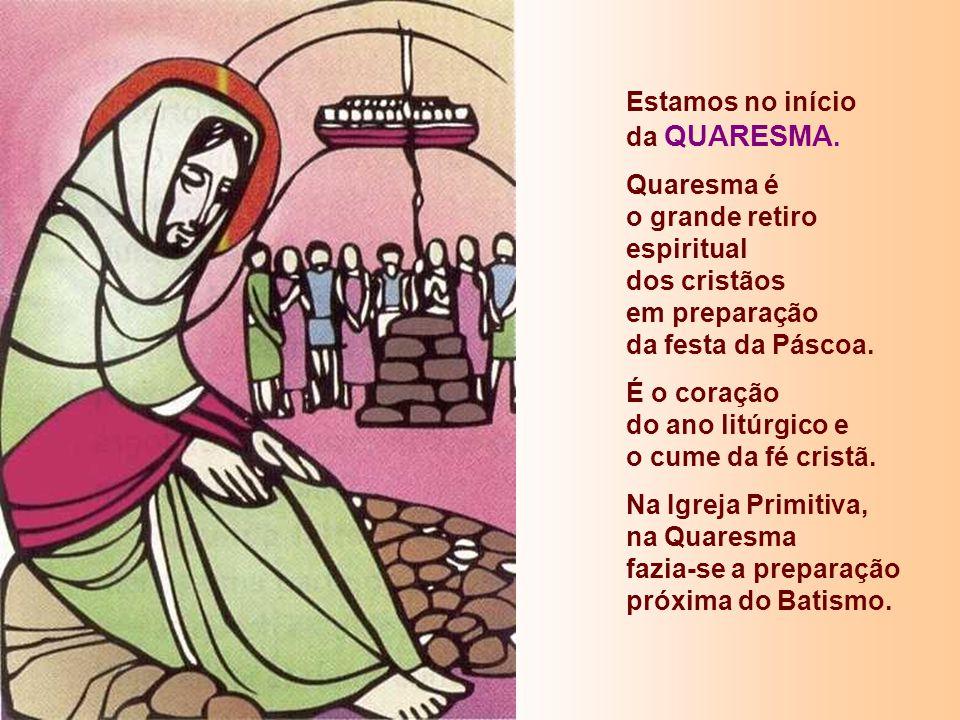 Estamos no início da QUARESMA. Quaresma é o grande retiro espiritual dos cristãos.