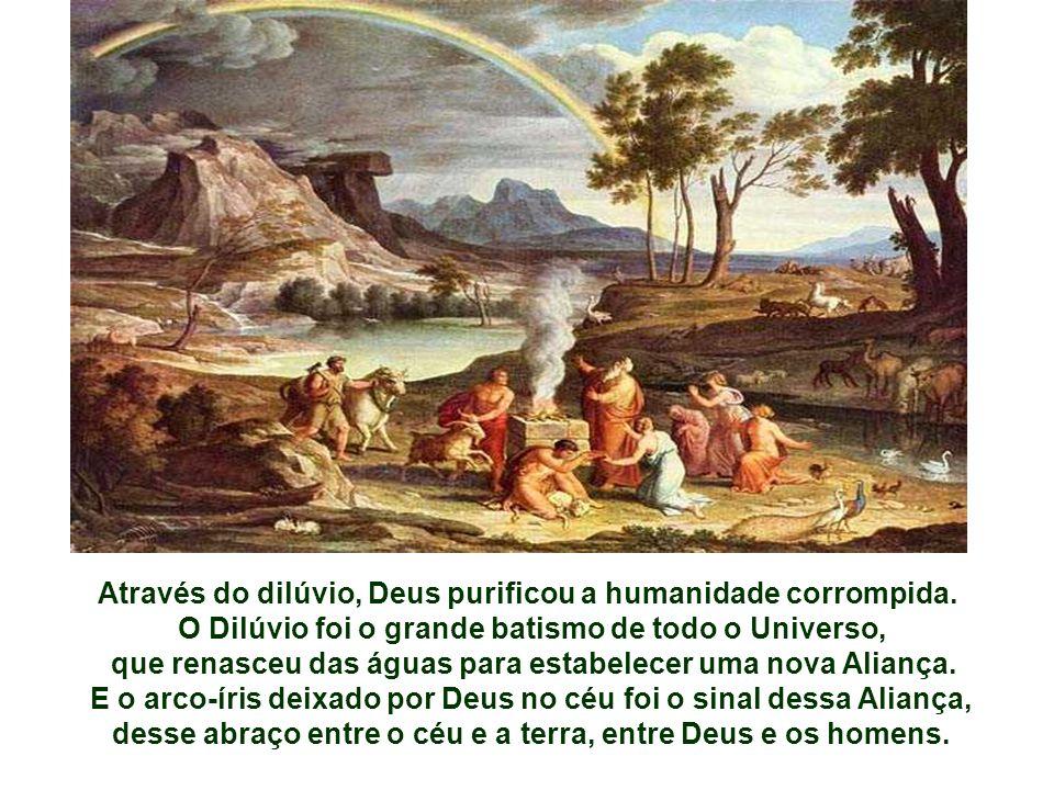 Através do dilúvio, Deus purificou a humanidade corrompida.