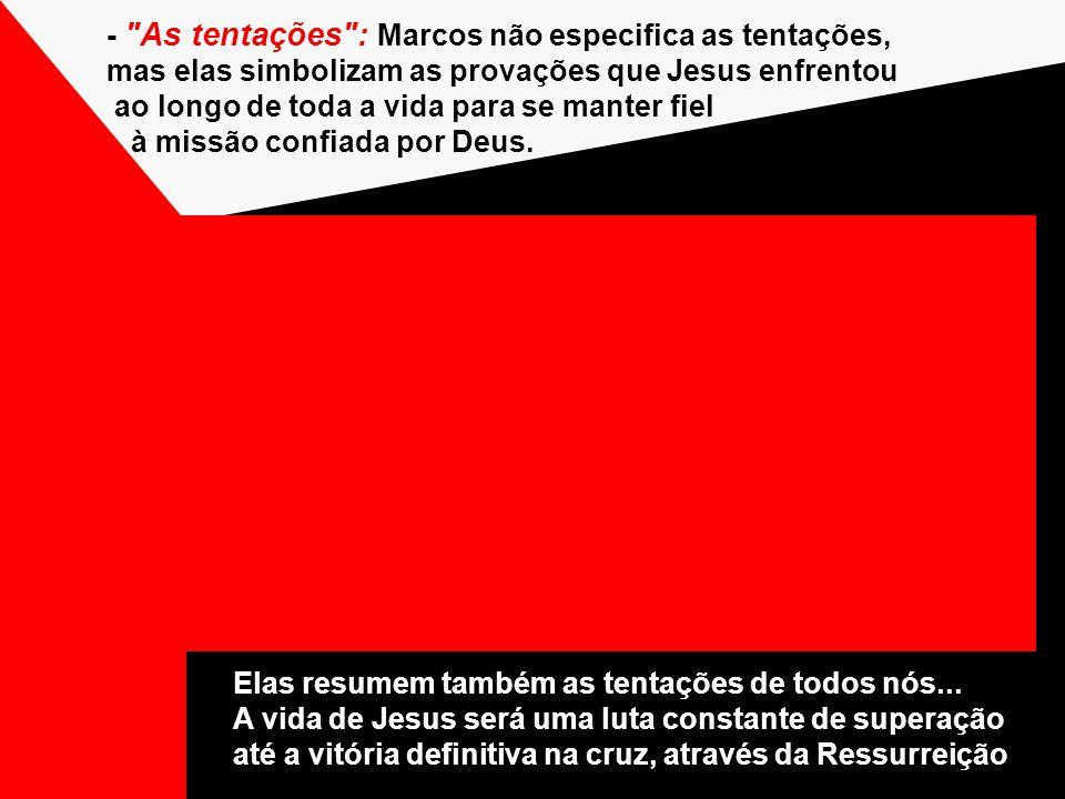 - As tentações : Marcos não especifica as tentações,