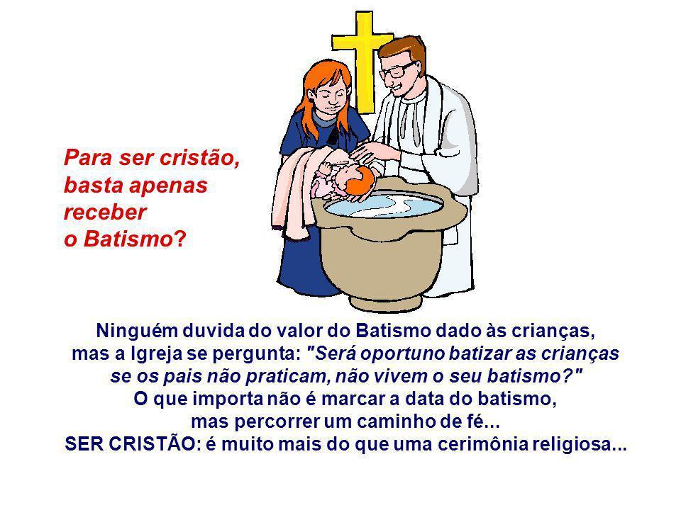 Para ser cristão, basta apenas receber o Batismo