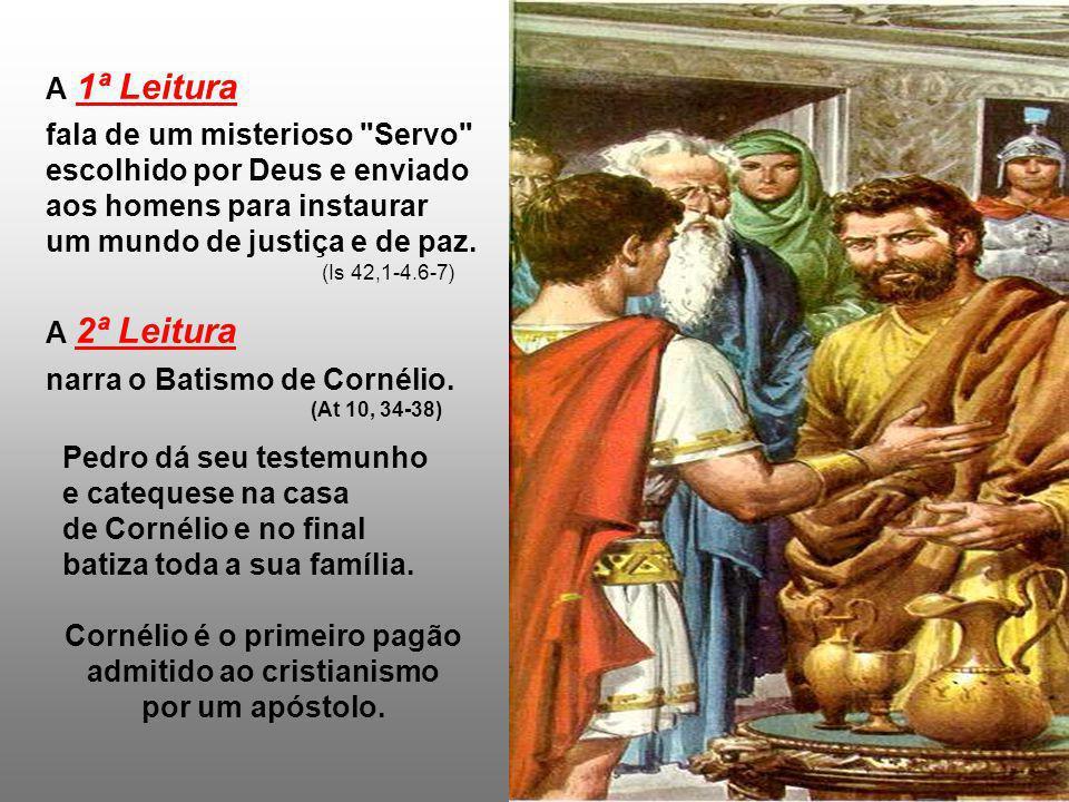 Cornélio é o primeiro pagão admitido ao cristianismo por um apóstolo.