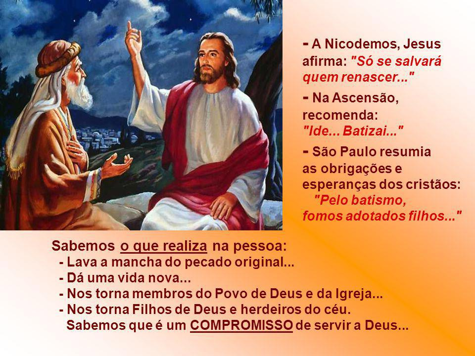 - A Nicodemos, Jesus afirma: Só se salvará quem renascer...