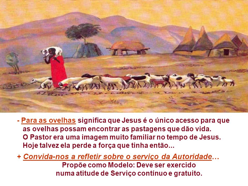 - Para as ovelhas significa que Jesus é o único acesso para que