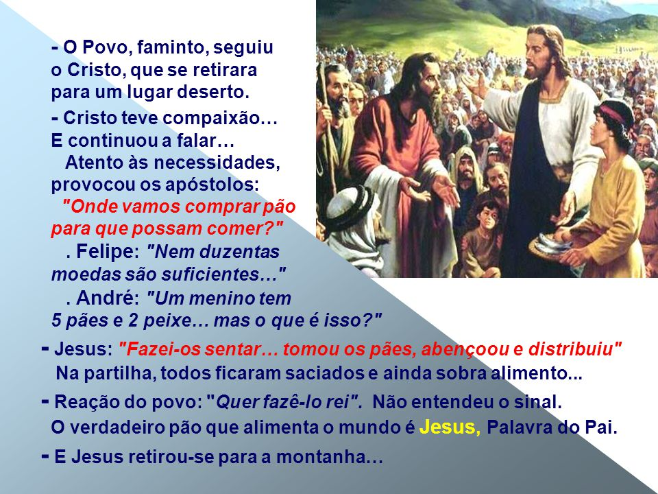 - Jesus: Fazei-os sentar… tomou os pães, abençoou e distribuiu