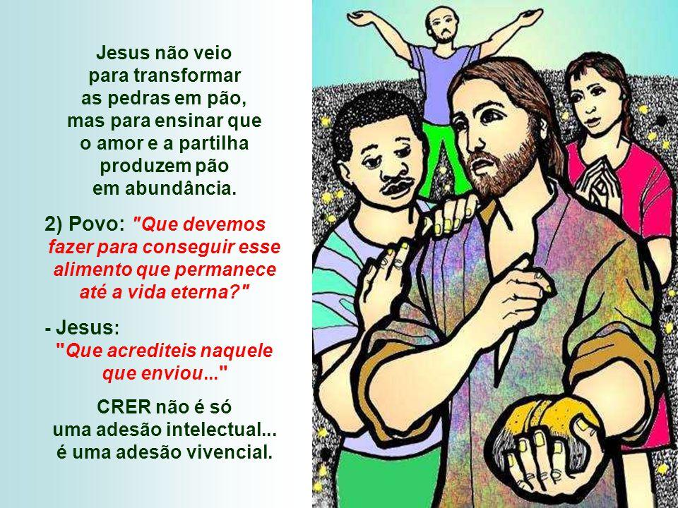 Jesus não veio para transformar as pedras em pão, mas para ensinar que o amor e a partilha produzem pão