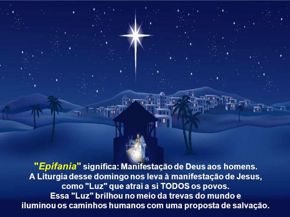 Epifania significa: Manifestação de Deus aos homens.