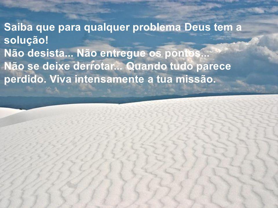 Saiba que para qualquer problema Deus tem a solução!