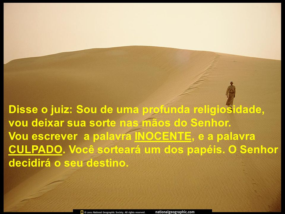 Disse o juiz: Sou de uma profunda religiosidade, vou deixar sua sorte nas mãos do Senhor.