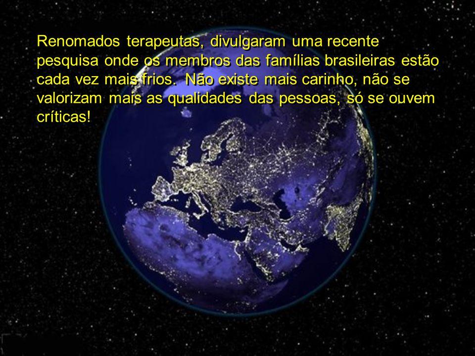 Renomados terapeutas, divulgaram uma recente pesquisa onde os membros das famílias brasileiras estão cada vez mais frios.