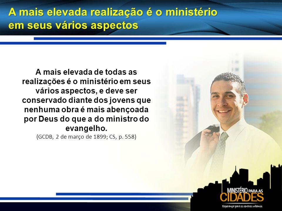 A mais elevada realização é o ministério em seus vários aspectos