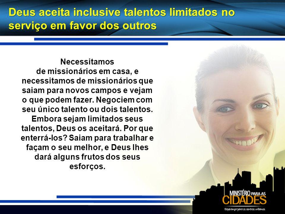 Deus aceita inclusive talentos limitados no serviço em favor dos outros