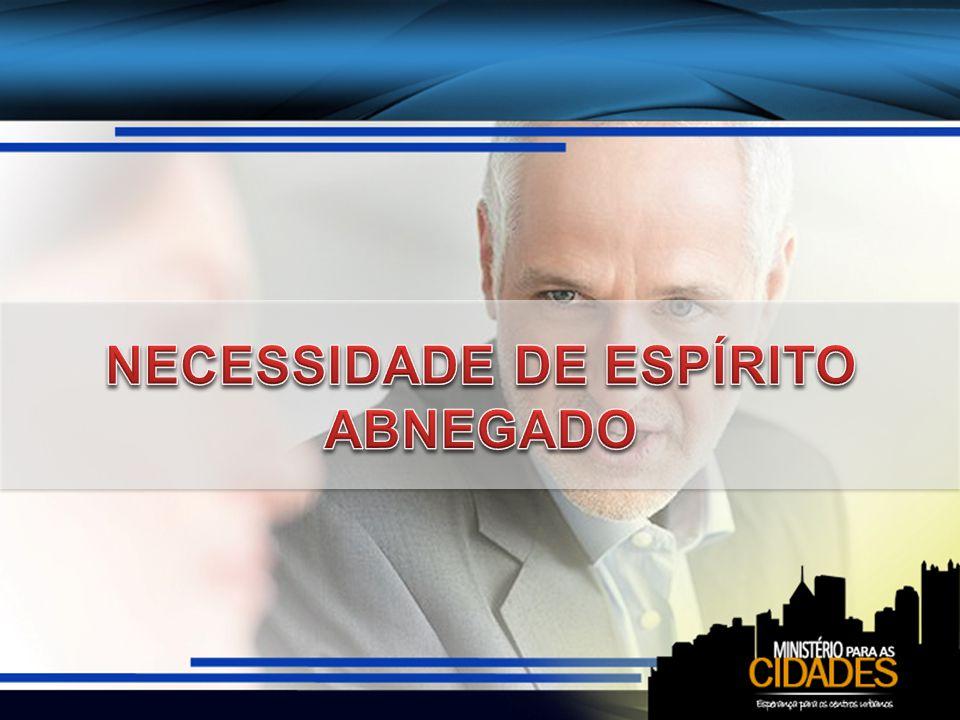 NECESSIDADE DE ESPÍRITO ABNEGADO