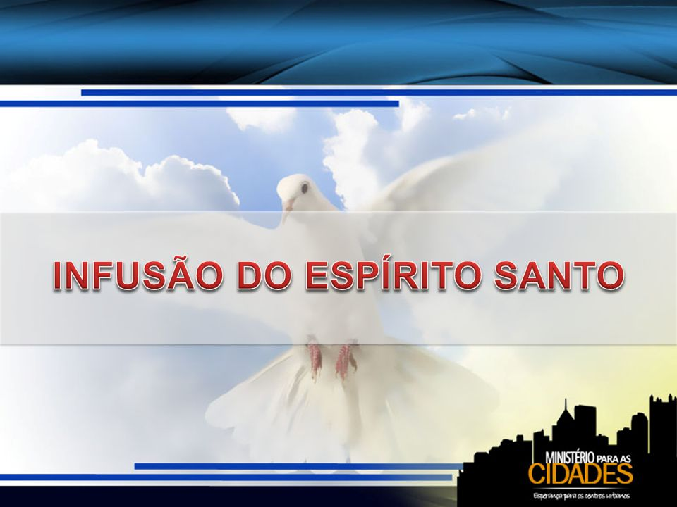 INFUSÃO DO ESPÍRITO SANTO