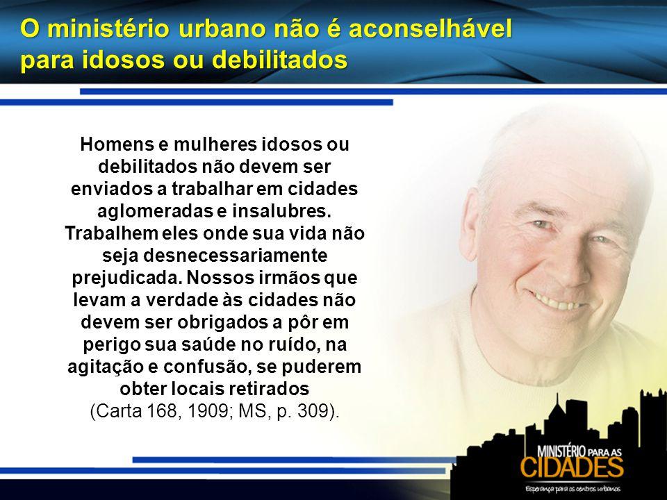 O ministério urbano não é aconselhável para idosos ou debilitados