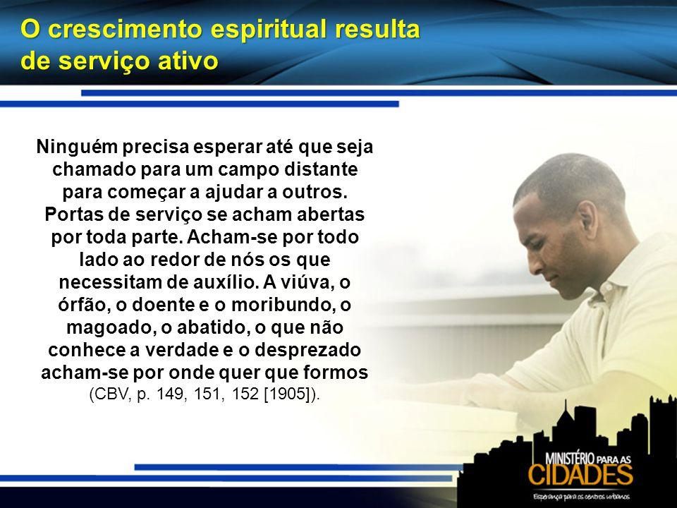 O crescimento espiritual resulta de serviço ativo