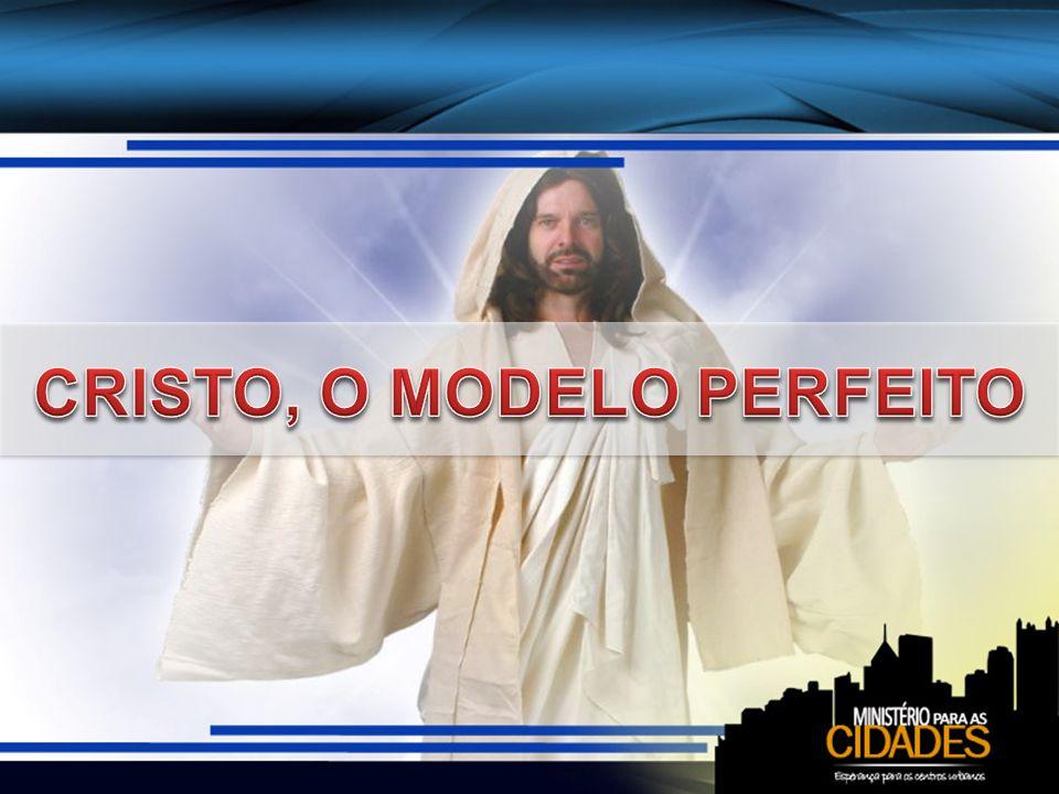CRISTO, O MODELO PERFEITO
