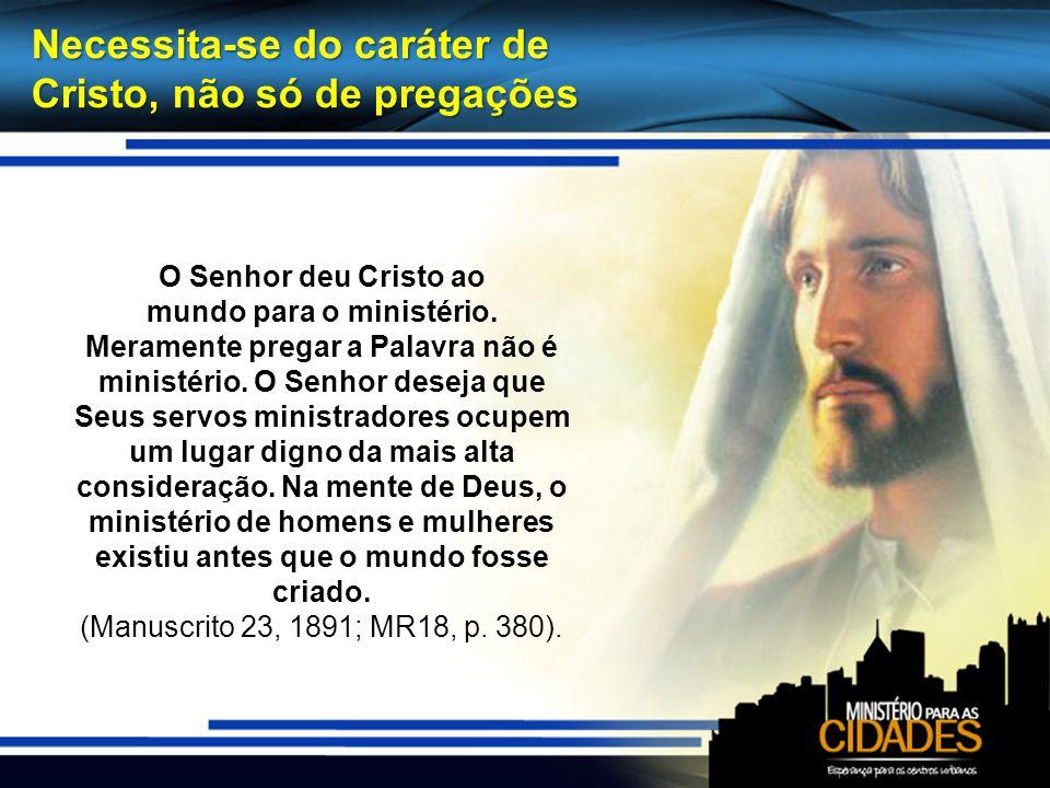 Necessita-se do caráter de Cristo, não só de pregações