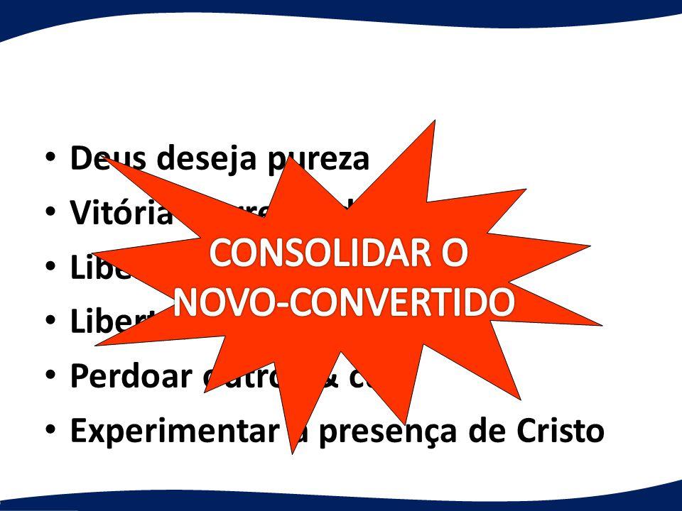 CONSOLIDAR O NOVO-CONVERTIDO Deus deseja pureza