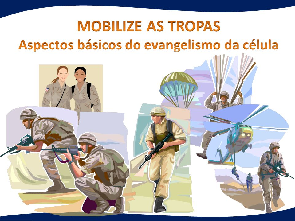 MOBILIZE AS TROPAS Aspectos básicos do evangelismo da célula