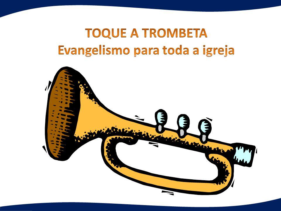 TOQUE A TROMBETA Evangelismo para toda a igreja